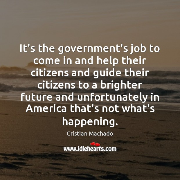 It's the government's job to come in and help their citizens and Image
