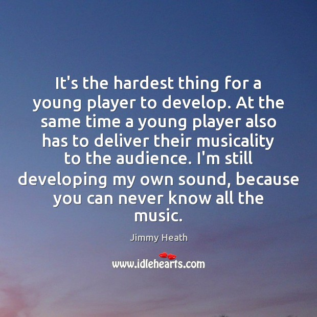 It's the hardest thing for a young player to develop. At the Image