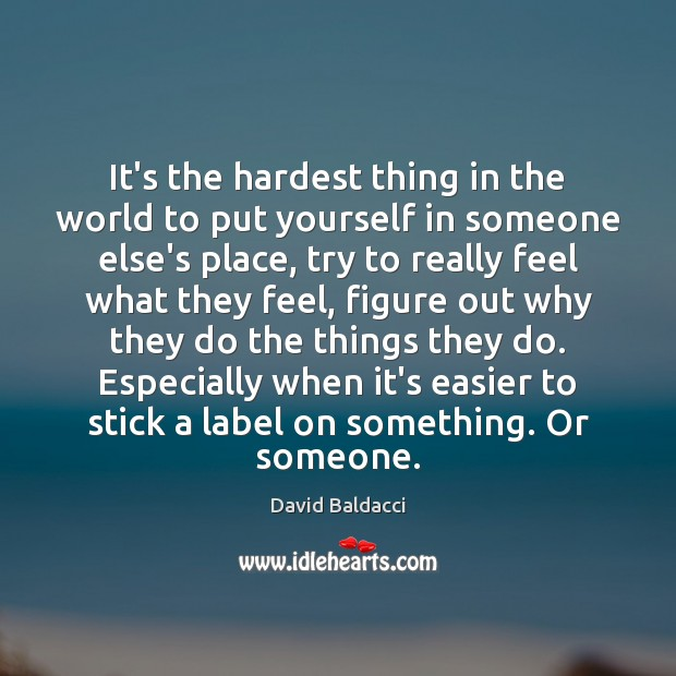 It's the hardest thing in the world to put yourself in someone David Baldacci Picture Quote