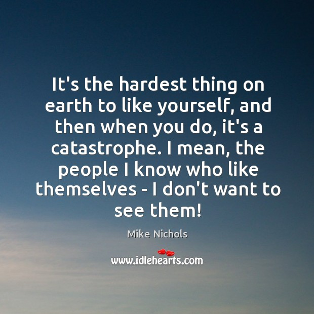 It's the hardest thing on earth to like yourself, and then when Image