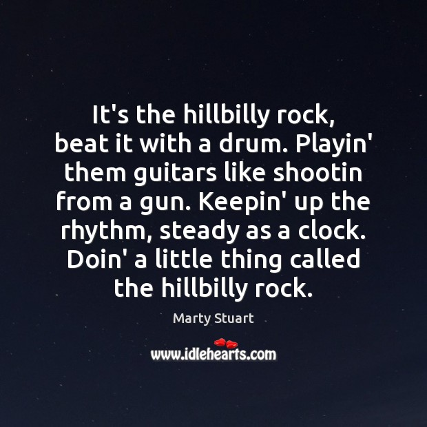 It's the hillbilly rock, beat it with a drum. Playin' them guitars Image