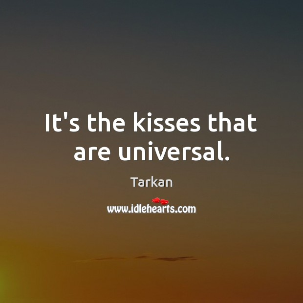 It's the kisses that are universal. Image
