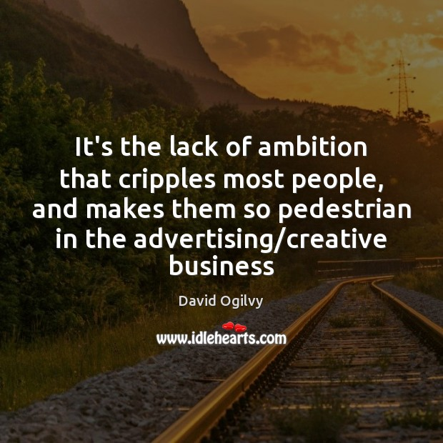 Image, It's the lack of ambition that cripples most people, and makes them