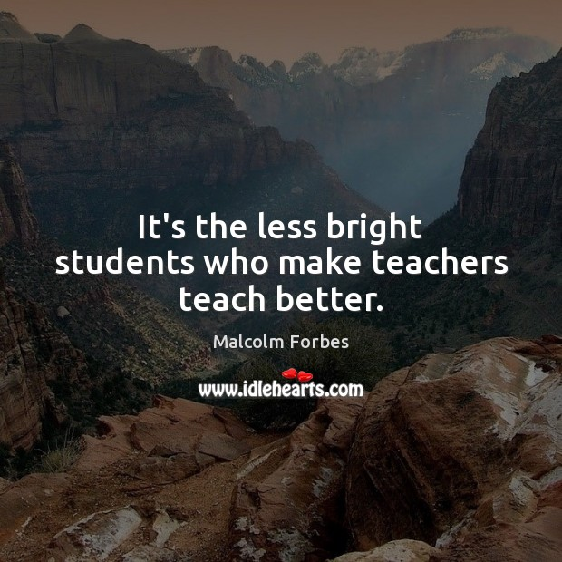 Image, It's the less bright students who make teachers teach better.