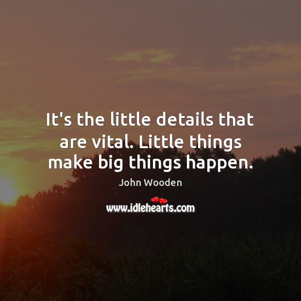 Image, It's the little details that are vital. Little things make big things happen.