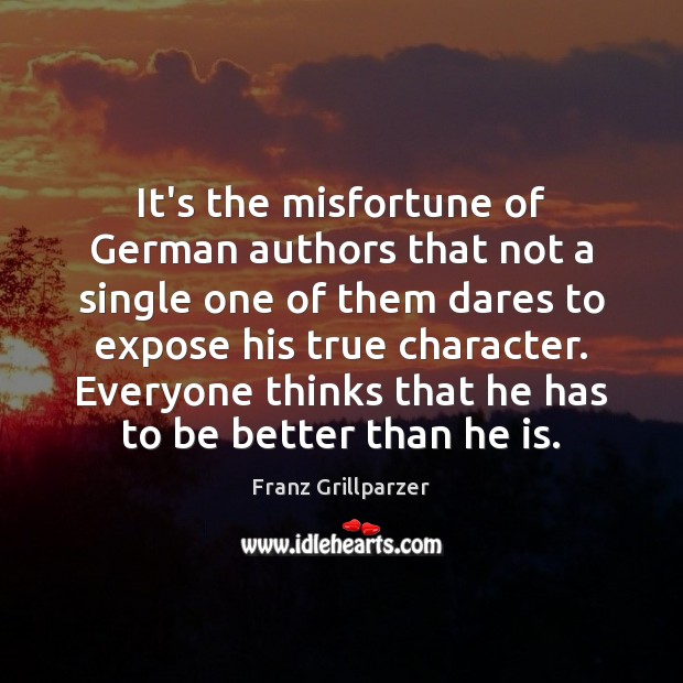 It's the misfortune of German authors that not a single one of Franz Grillparzer Picture Quote