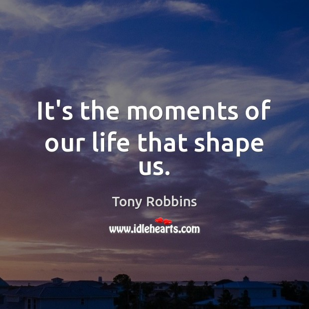 Image, It's the moments of our life that shape us.