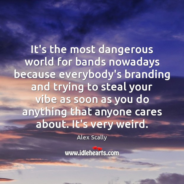 Image, It's the most dangerous world for bands nowadays because everybody's branding and