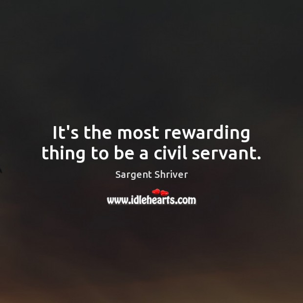 Image, It's the most rewarding thing to be a civil servant.