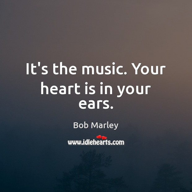 It's the music. Your heart is in your ears. Image