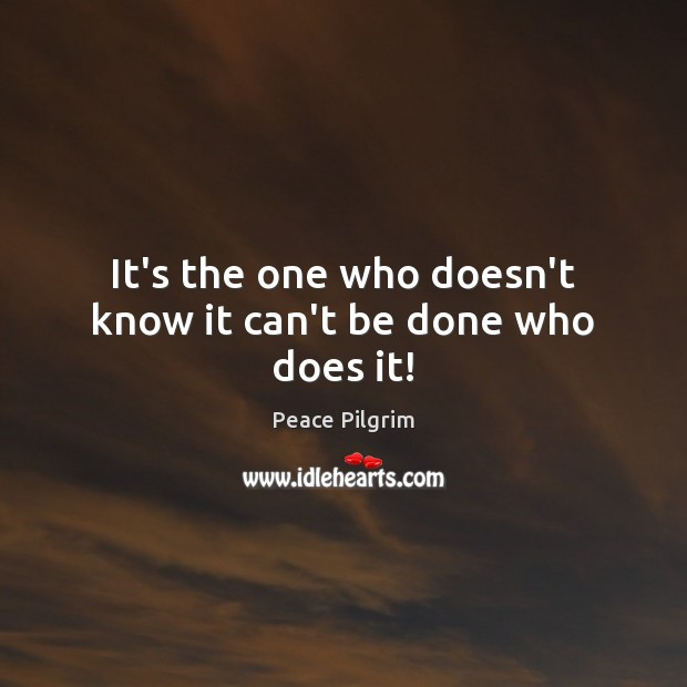 Image, It's the one who doesn't know it can't be done who does it!
