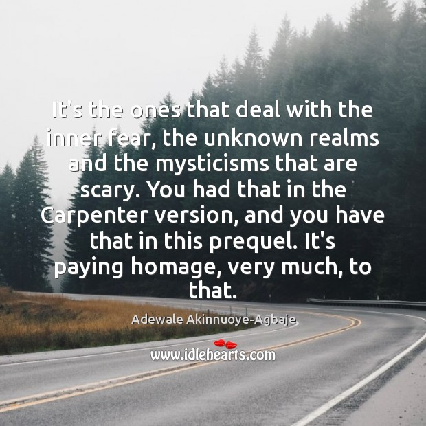It's the ones that deal with the inner fear, the unknown realms Image