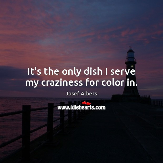 It's the only dish I serve my craziness for color in. Image