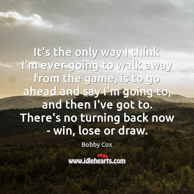 It's the only way I think I'm ever going to walk away Image