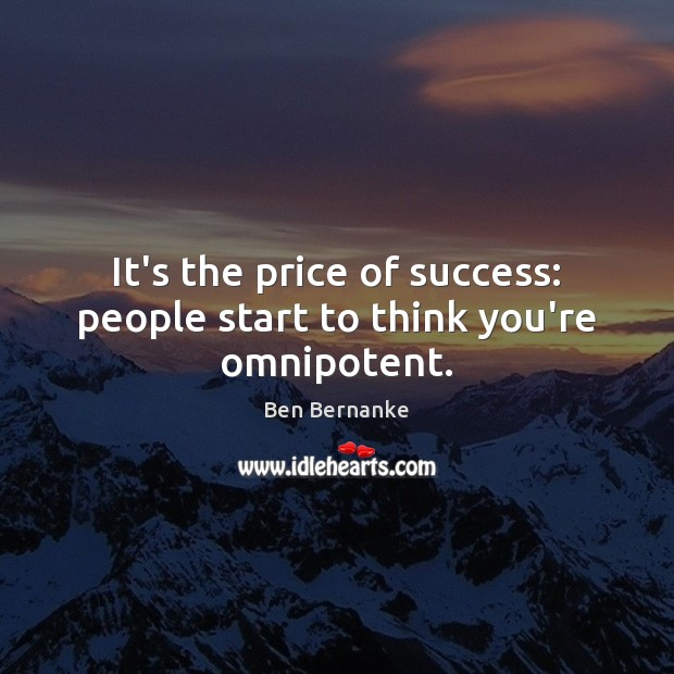 Image, It's the price of success: people start to think you're omnipotent.