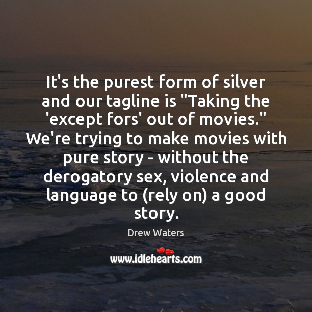 """It's the purest form of silver and our tagline is """"Taking the Movies Quotes Image"""