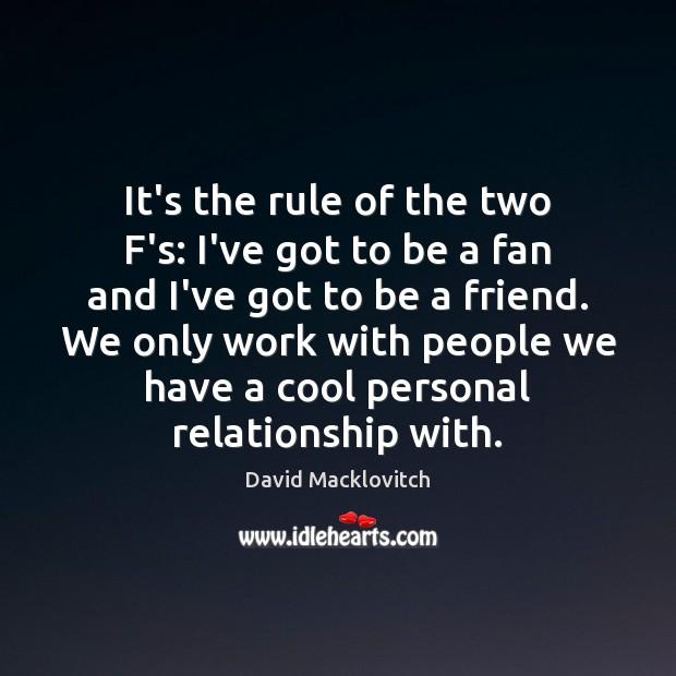 It's the rule of the two F's: I've got to be a Image