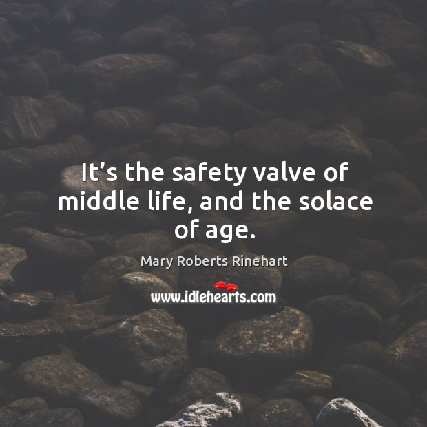 It's the safety valve of middle life, and the solace of age. Image