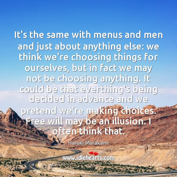 It's the same with menus and men and just about anything else: Haruki Murakami Picture Quote