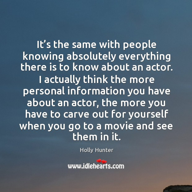 Image, It's the same with people knowing absolutely everything there is to know about an actor.