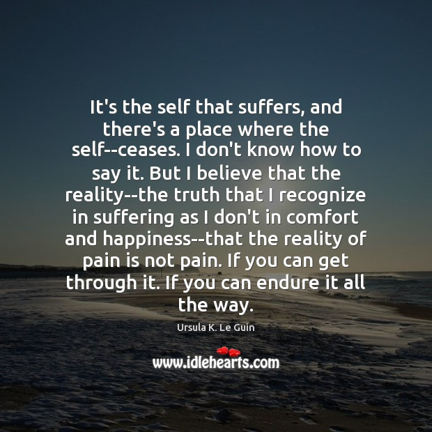 It's the self that suffers, and there's a place where the self–ceases. Image