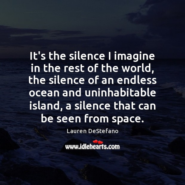 It's the silence I imagine in the rest of the world, the Image
