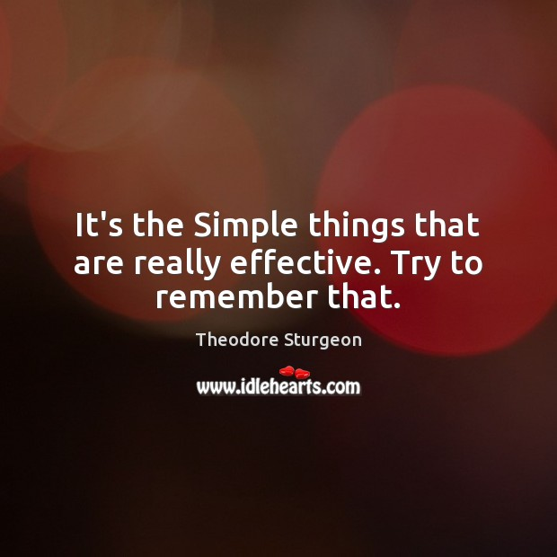 It's the Simple things that are really effective. Try to remember that. Image