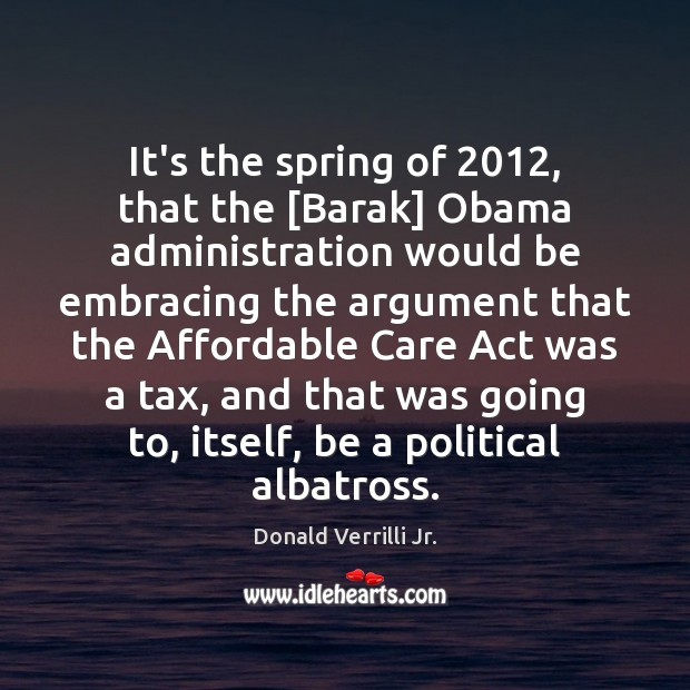 Image, It's the spring of 2012, that the [Barak] Obama administration would be embracing