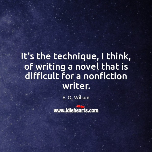It's the technique, I think, of writing a novel that is difficult for a nonfiction writer. Image