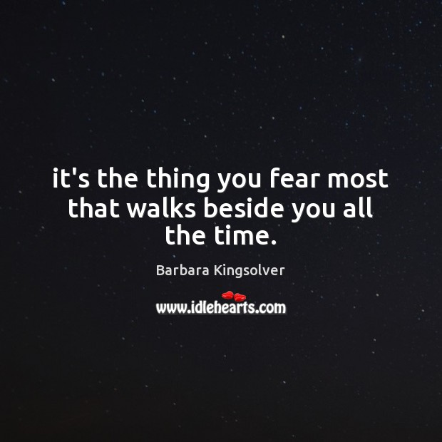 Image, It's the thing you fear most that walks beside you all the time.