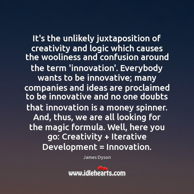 It's the unlikely juxtaposition of creativity and logic which causes the wooliness Innovation Quotes Image
