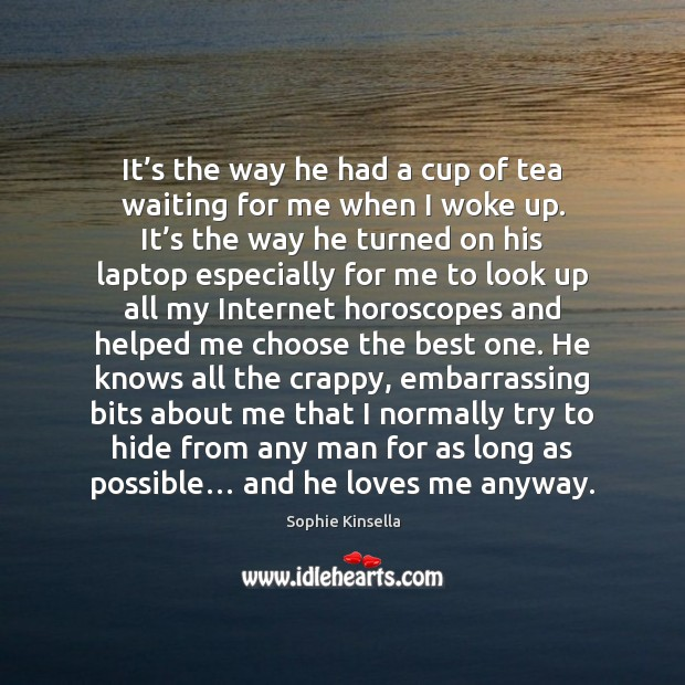 It's the way he had a cup of tea waiting for Sophie Kinsella Picture Quote