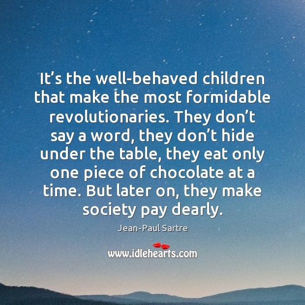 It's the well-behaved children that make the most formidable revolutionaries. They Image