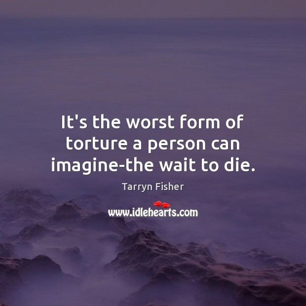 Image, It's the worst form of torture a person can imagine-the wait to die.