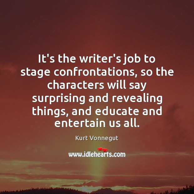 Image, It's the writer's job to stage confrontations, so the characters will say