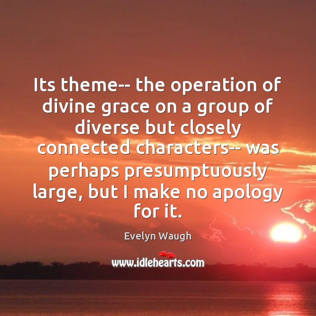 Its theme– the operation of divine grace on a group of diverse Evelyn Waugh Picture Quote