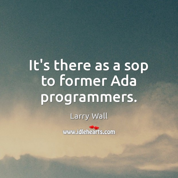 Image, It's there as a sop to former Ada programmers.