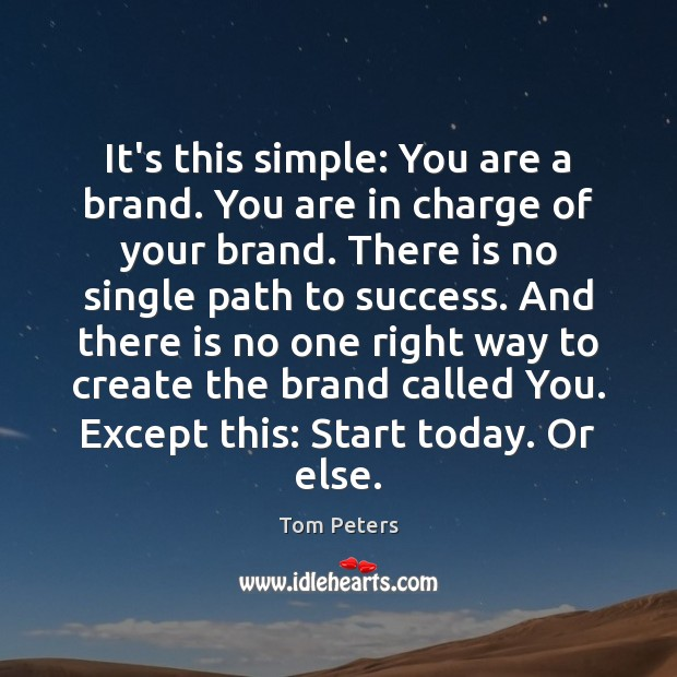 It's this simple: You are a brand. You are in charge of Tom Peters Picture Quote