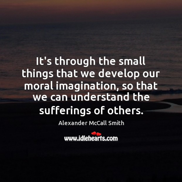It's through the small things that we develop our moral imagination, so Image