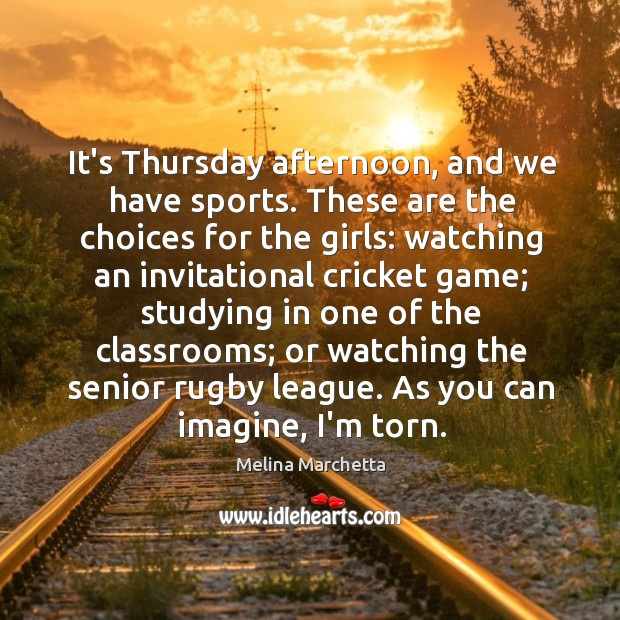 It's Thursday afternoon, and we have sports. These are the choices for Melina Marchetta Picture Quote
