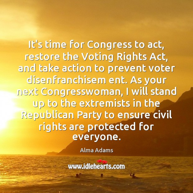 It's time for Congress to act, restore the Voting Rights Act, and Vote Quotes Image