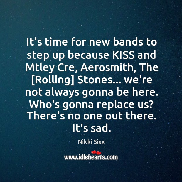 It's time for new bands to step up because KISS and Mtley Image