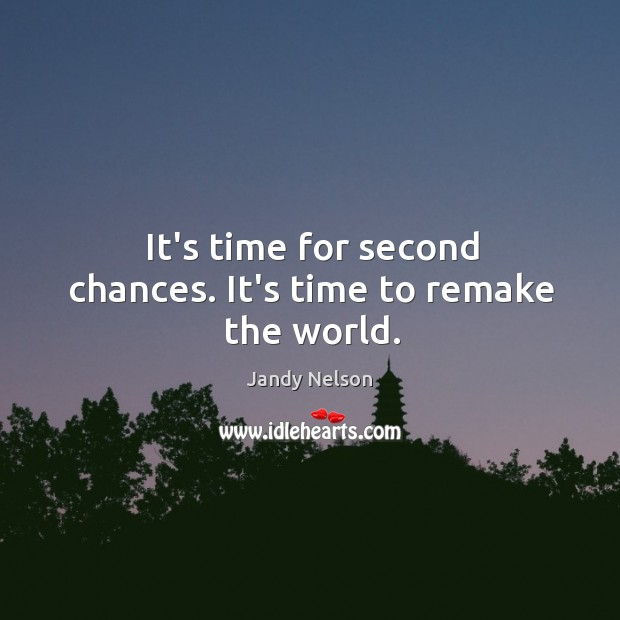 It's time for second chances. It's time to remake the world. Image