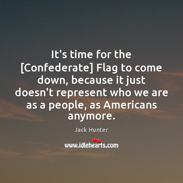 It's time for the [Confederate] Flag to come down, because it just Image