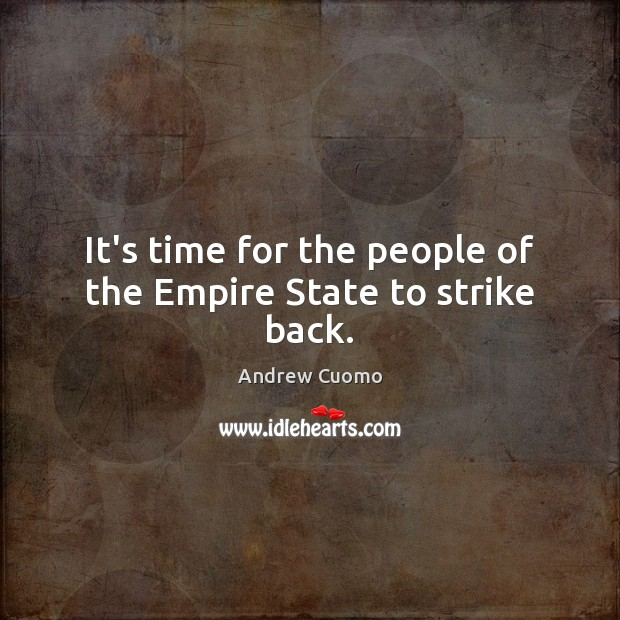 It's time for the people of the Empire State to strike back. Andrew Cuomo Picture Quote
