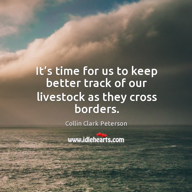 It's time for us to keep better track of our livestock as they cross borders. Image