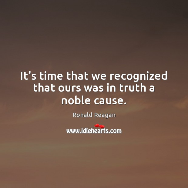 Image, It's time that we recognized that ours was in truth a noble cause.