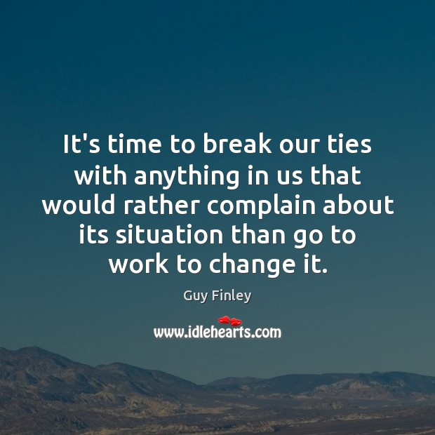 It's time to break our ties with anything in us that would Complain Quotes Image