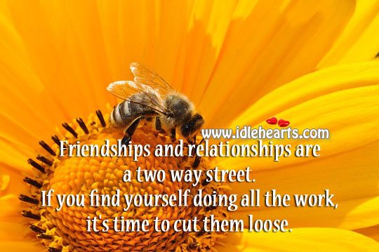 Image, Friendships and relationships are a two way street.