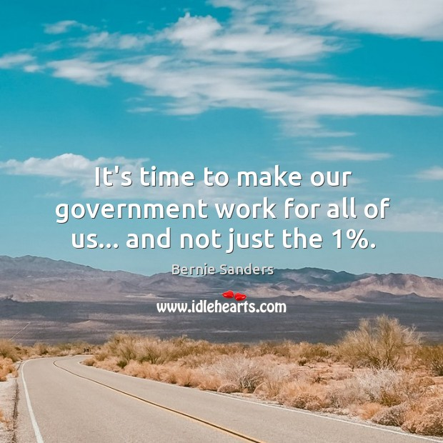 It's time to make our government work for all of us… and not just the 1%. Image